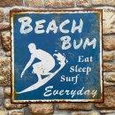 Blechschild -  BEACH BUM - Eat Sleep Surf Everyday -...